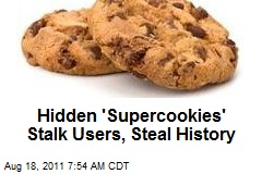 Hidden 'Supercookies' Stalk Users, Steal History