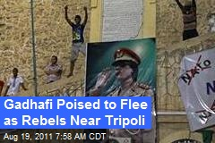 Gadhafi Poised to Flee as Rebels Near Tripoli