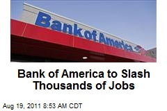 Bank of America to Slash Thousands of Jobs