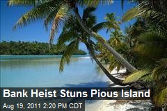 Bank Heist Stuns Pious Island