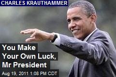 You Make Your Own Luck, Mr President
