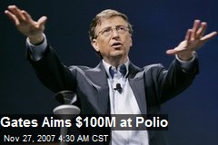 Gates Aims $100M at Polio