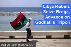 Libya Rebels Seize Brega, Advance on Gadhafi's Tripoli