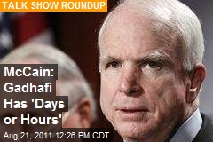 McCain: Gadhafi Has 'Days or Hours'