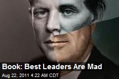 Prof: Best Leaders Are Mad