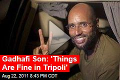 Gadhafi Son Seif al-Islam: Things Are Fine in Tripoli