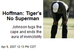 Hoffman: Tiger's No Superman