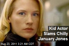 Kid Actor Slams Chilly January Jones