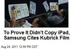 To Prove It Didn't Copy iPad, Samsung Cites Kubrick Film