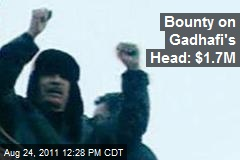 Bounty on Gadhafi's Head: $1.7M