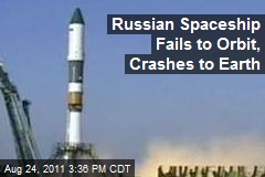 Russian Spaceship Fails to Orbit, Crashes to Earth