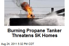 Burning Propane Tanker Threatens 5K Homes