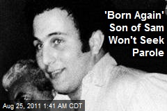 'Born Again' Son of Sam Won't Seek Parole