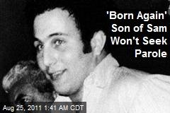 'Born Again' Son of Sam Won't Seek Parole