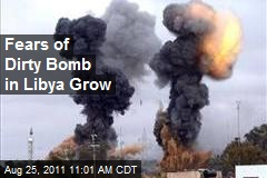 Fears of Dirty Bomb in Libya Grow