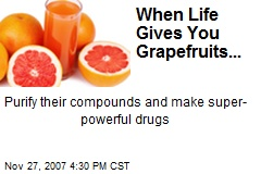 When Life Gives You Grapefruits...