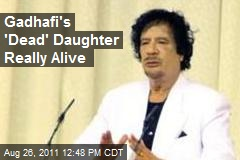 Gadhafi's 'Dead' Daughter Really Alive
