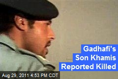 Gadhafi's Son Khamis Reported Killed