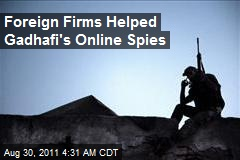 Foreign Firms Helped Gadhafi's Online Spies