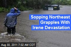 Sopping Northeast Grapples With Irene Devastation
