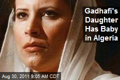 Gadhafi's Daughter Has Baby in Algeria