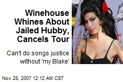 Winehouse Whines About Jailed Hubby, Cancels Tour