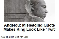 Maya Angelou: Misleading Quote Makes Martin Luther King Jr. Look Like 'Twit'