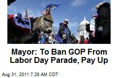 Mayor: To Ban GOP From Labor Day Parade, Pay Up