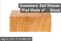 Scammers Sell Woman iPad Made of ... Wood