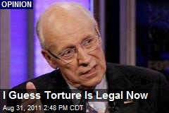 I Guess Torture Is Legal Now