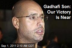Gadhafi Son: Our Victory Is Near