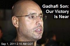 Gadhafi Son: Our Victory Is Near
