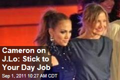 Cameron Diaz on Jennifer Lopez: Stick to Your Day Job
