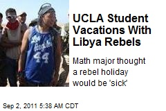 UCLA Student Vacations With Libya Rebels