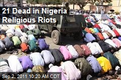 21 Dead in Nigeria Religious Riots