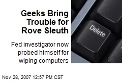 Geeks Bring Trouble for Rove Sleuth