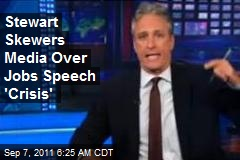 Jon Stewart Skewers Media for Jobs Speech 'Crisis'