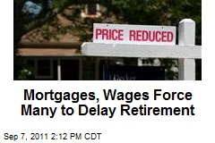 Mortgages, Wages Force Many to Delay Retirement