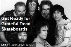 Get Ready for Grateful Dead Skateboards