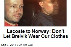 Lacoste to Norway: Don't Let Breivik Wear Our Clothes