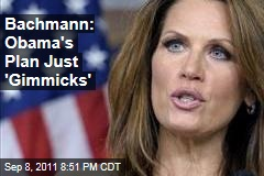 Michele Bachmann Calls President Obama's Jobs Proposals 'Failed Gimmicks'