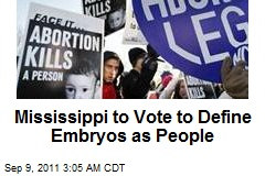 Mississippi May Vote to Define Embryos as 'People'