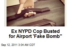 Ex NYPD Cop Busted for Airport 'Fake Bomb""