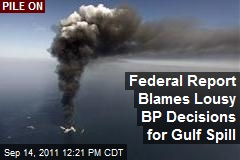 Federal Report Blames Lousy BP Decisions for Gulf Spill