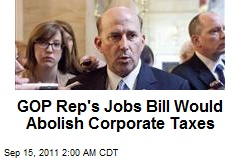 GOP Rep's Jobs Act Abolishes Corporate Taxes