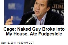 Nicolas Cage: Naked Guy Broke Into My House, Ate Fudgesicle