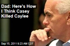 George Anthony: Here's How I Think Casey Killed Caylee