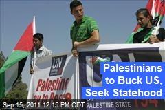 Palestinians to Buck US, Seek Statehood