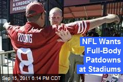 NFL Wants Full-Body Patdowns at Stadiums