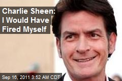Charlie Sheen: I Would Have Fired Myself
